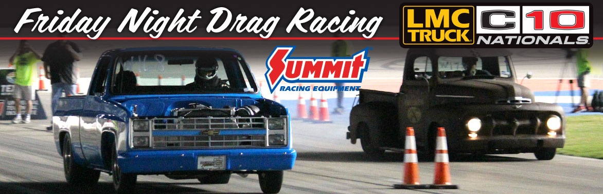 The C10 Nationals Summit Racing Friday Night Drag Racing is the newest addition to the event. Friday night all registered show participants are welcome to ...
